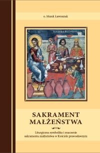 Sakrament małżeństwa. Liturgiczna symbolika i znaczenie sakramentu w Kościele prawosławnym