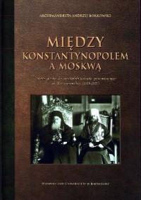 Między Konstantynopolem a Moskwą- nowa publikacja Katedra Teologii Prawosławnej